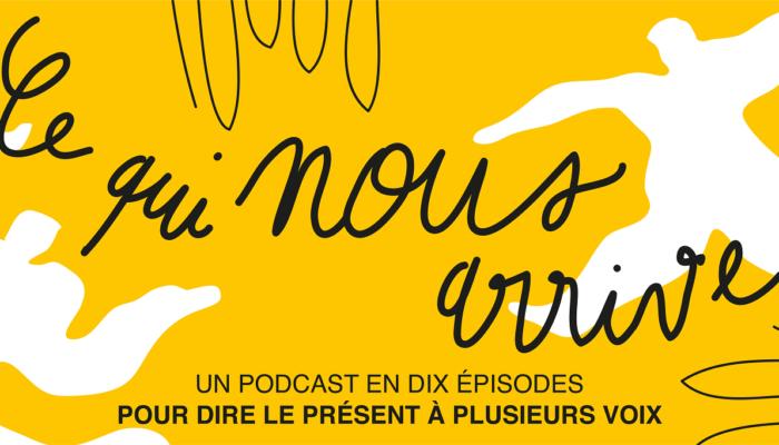 Podcast / Ce qui nous arrive